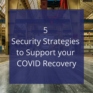 5 Security Strategies to Support your COVID Recovery